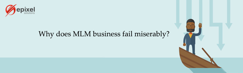 WHY DOES MLM BUSINESS FAIL MISERABLY?