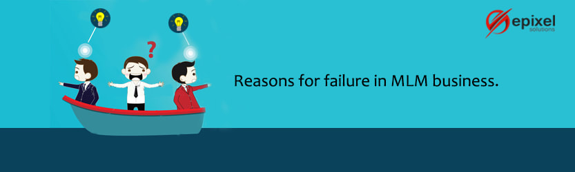 REASONS FOR FAILURE IN MLM BUSINESS