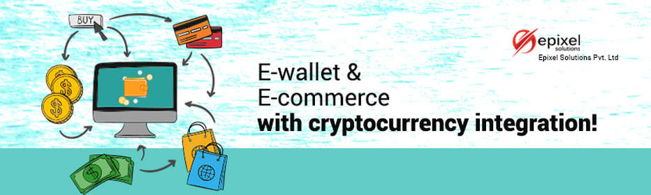 E-WALLET & E-COMMERCE WITH CRYPTOCURRENCY INTEGRATION