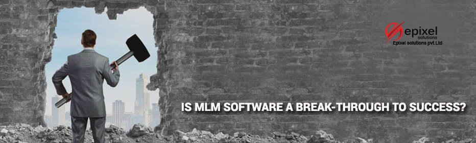 IS MLM SOFTWARE A BREAK-THROUGH TO SUCCESS?